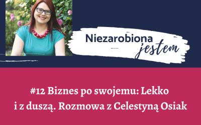 #12 – Biznes po swojemu: Lekko i z duszą. Rozmowa z Celestyną Osiak