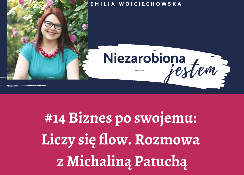 #14 – Biznes po swojemu: Liczy się flow. Rozmowa z Michaliną Patuchą